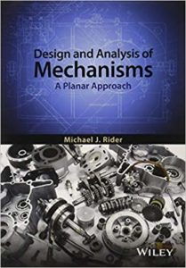 Design and Analysis of Mechanisms: A Planar Approach By Michael J. Rider