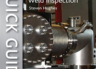 A Quick Guide to Welding and Weld Inspection By Steven E. Hughes