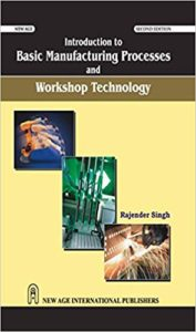 Introduction to Basic Manufacturing Process & Workshop Technology By Rajender Singh