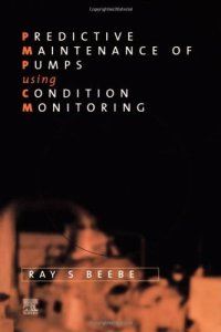 Predictive Maintenance of Pumps Using Condition Monitoring By Raymond S Beebe