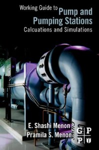 Working Guide to Pump and Pumping Stations By E. Shashi Menon