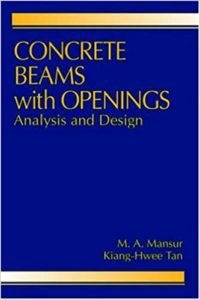 Concrete Beams with Openings: Analysis and Design By M. A. Mansur