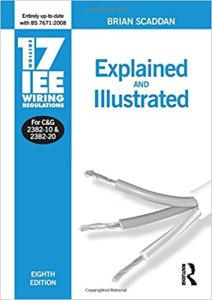 17th Edition IEE Wiring Regulations: Explained and Illustrated By Brian Scaddan