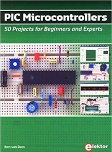 PIC Microcontrollers: 50 Projects for Beginners and Experts By Bert van Dam