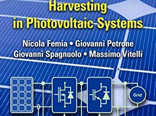 Power Electronics and Control Techniques for Maximum Energy Harvesting in Photovoltaic Systems By Nicola Femia