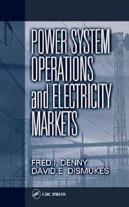 Power System Operations and Electricity Markets By Fred I. Denny