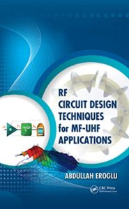 RF Circuit Design Techniques for MF-UHF Applications By Abdullah Eroglu