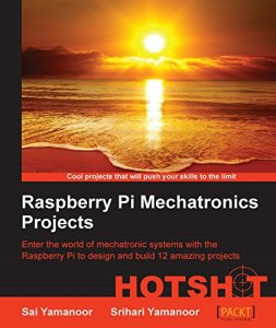 Raspberry Pi Mechatronics Projects By Sai Yamanoor