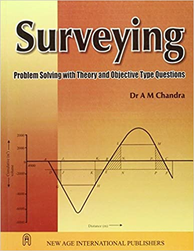 Surveying: Problem Solution with Theory and Objective Type Questions By A.M. Chandra