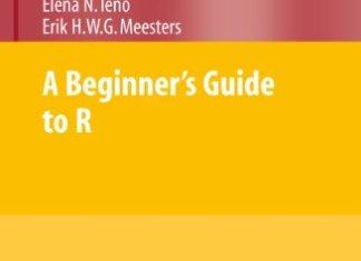 A Beginner's Guide to R (Use R!) By Alain Zuur and Elena N. Ieno