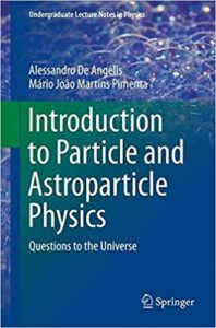 Introduction to Particle and Astroparticle Physics By Alessandro De Angelis