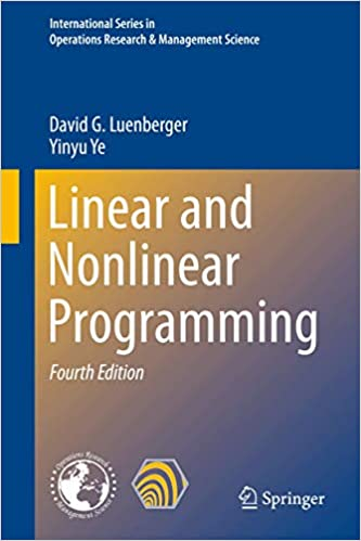 Linear and Nonlinear Programming By David G. Luenberger