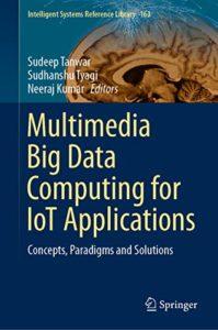 Multimedia Big Data Computing for IoT Applications By Sudeep Tanwar
