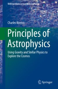 Principles of Astrophysics By Charles Keeton