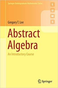 Abstract Algebra By Gregory T. Lee
