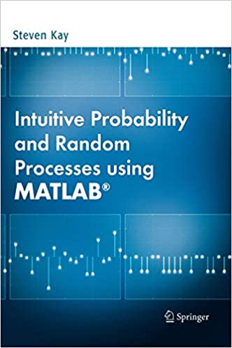 Intuitive Probability and Random Processes using MATLAB By Steven Kay