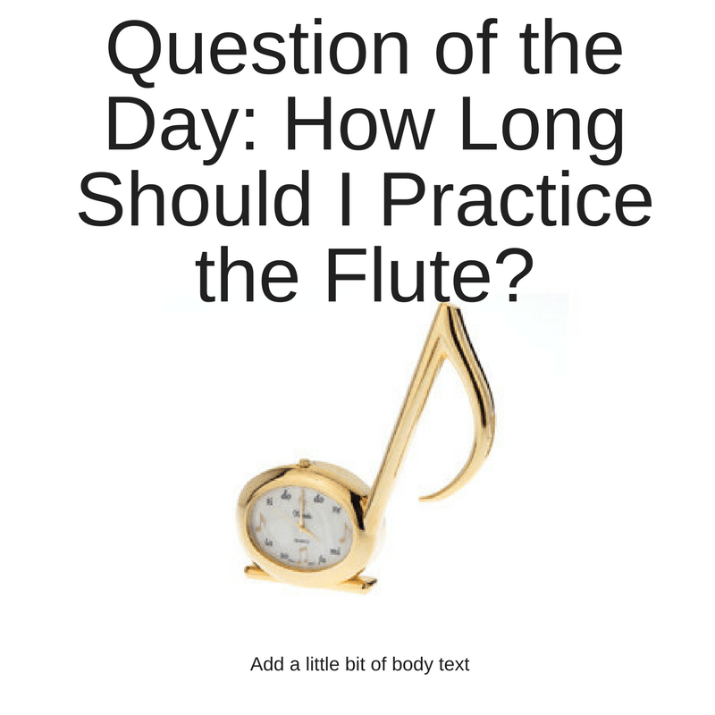 How Long Should I Practice The Flute?