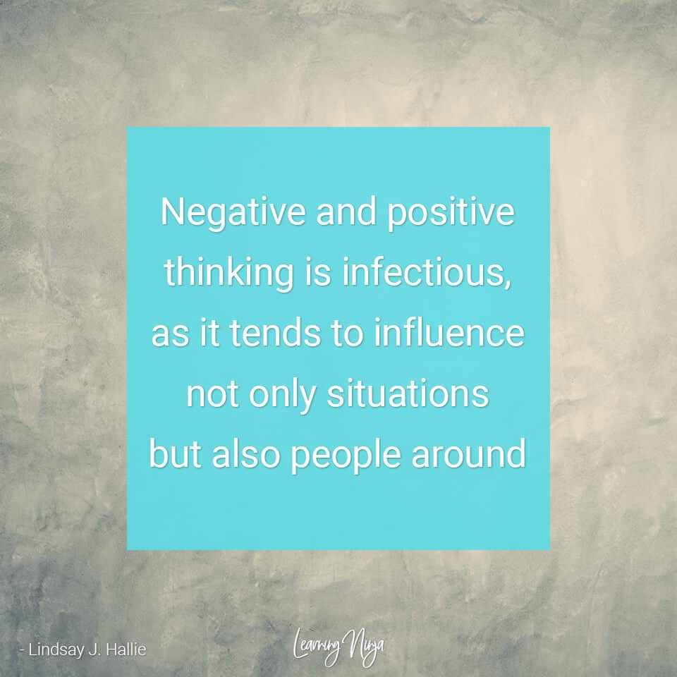 """Positive Thinking Quotes """"Negative and positive thinking is infectious, as it tends to influence not only situations but also people around"""" - Lindsay J. Hallie"""