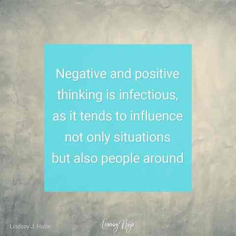 "Positive Thinking Quotes ""Negative and positive thinking is infectious, as it tends to influence not only situations but also people around"" - Lindsay J. Hallie"