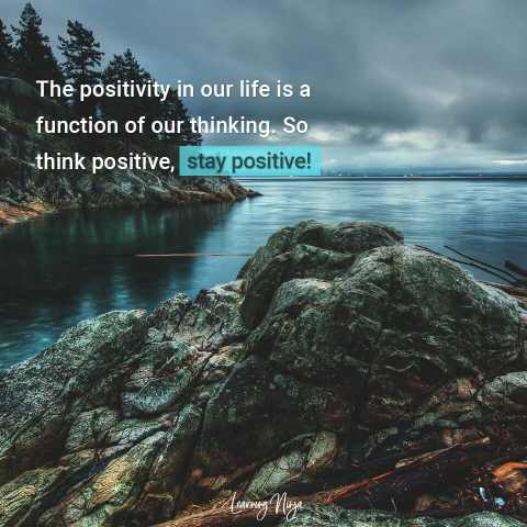 """The positivity in our life is a function of our thinking. So think positive, stay positive!"" - Inspirational quotes"