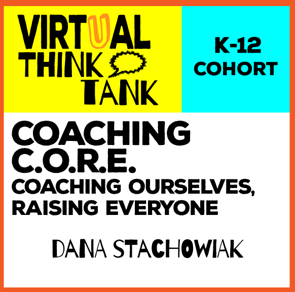 Virtual Think Tank – Coaching from the C.O.R.E., K-12