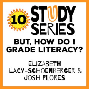 Study Series Session 10: But, How Do I Grade Literacy? Meaningful Methods for Assessment in Reading and Writing