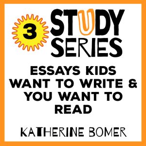 Session 3 – Teaching Essays that Kids Want to Write and People Want to Read