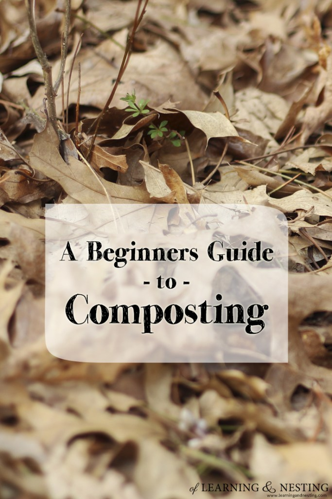 A beginners guide to composting - a great natural boost for your garden! Of Learning and Nesting
