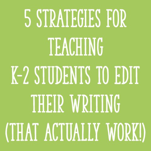 small resolution of 5 Effective Strategies for Teaching K-2 Students to Edit Their Writing -  Learning at the Primary Pond