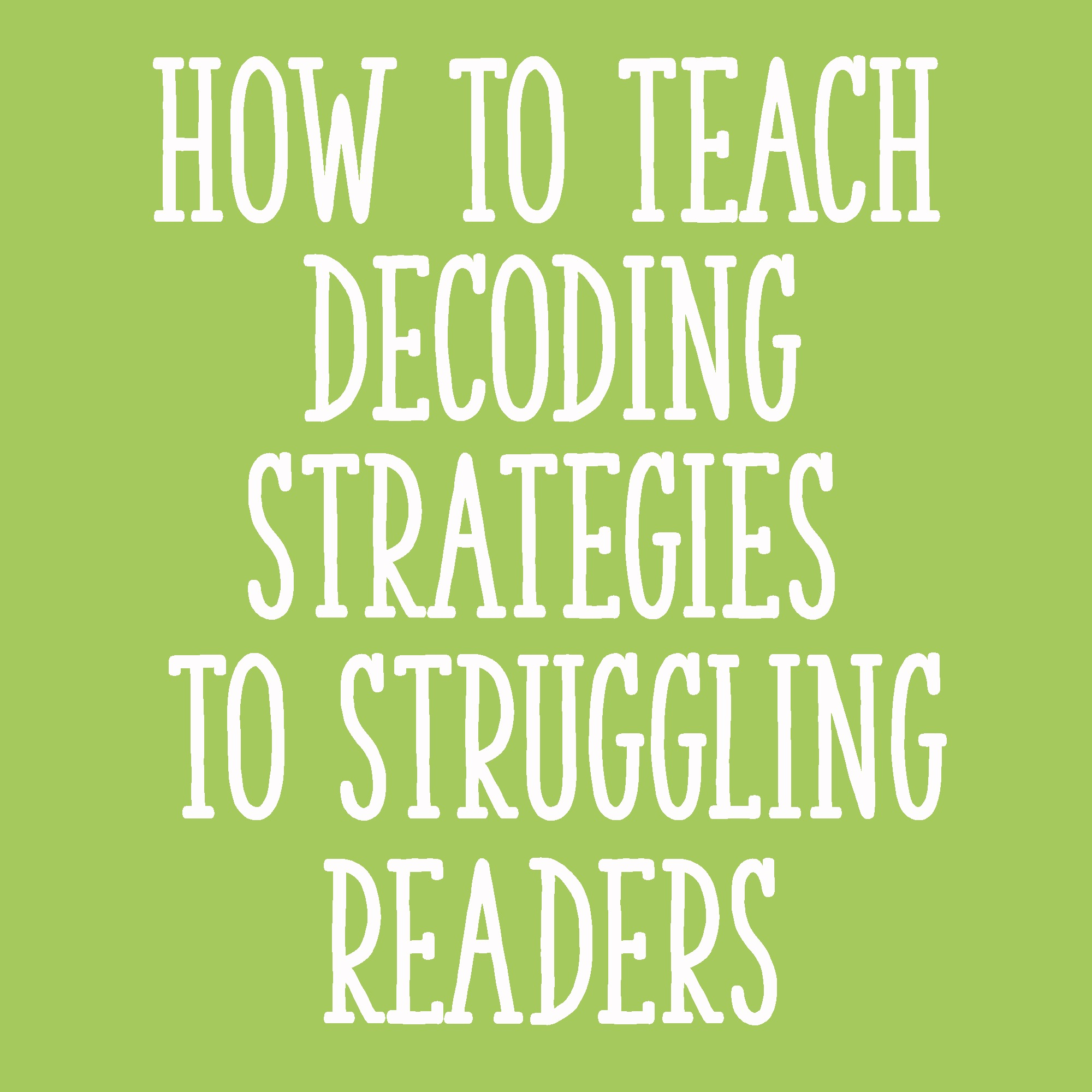 How To Teach Decoding Strategies To Struggling Readers