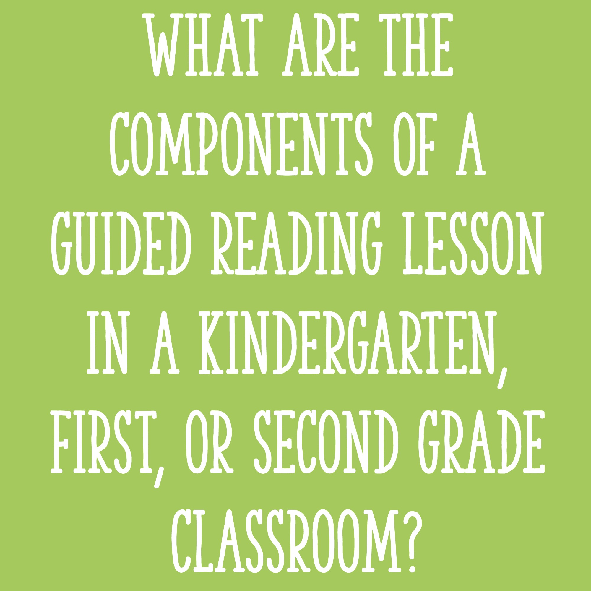 What Are The Components Of A Guided Reading Lesson In A Kindergarten First Or Second Grade