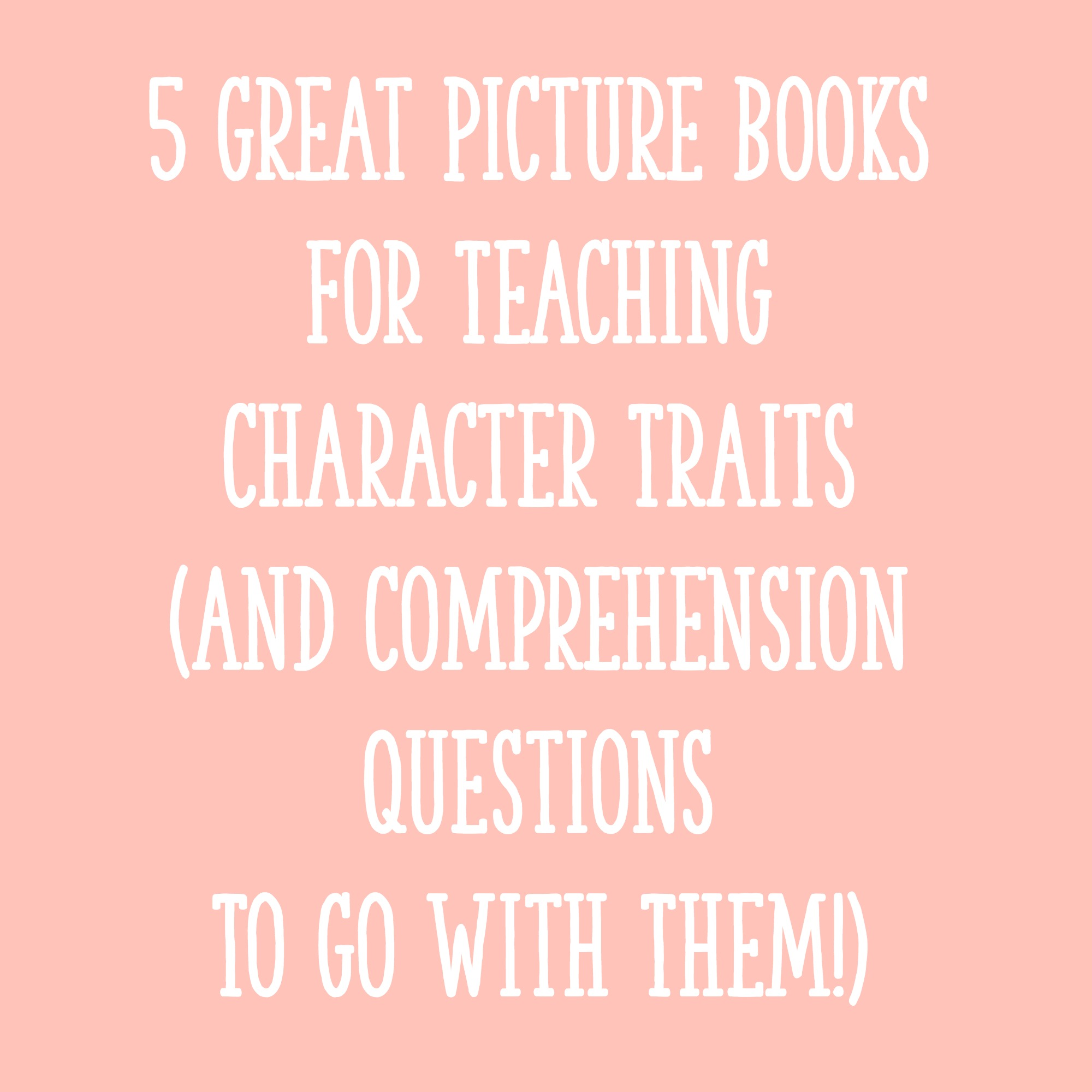 5 Great Picture Books For Teaching Character Traits And