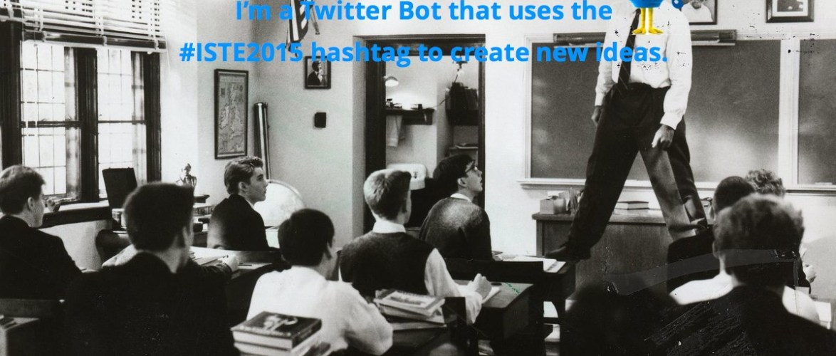 30 Minute Rabbit Hole: Making a Twitter Bot to generate tweets from the #ISTE2015 hashtag with a Google Spreadsheet