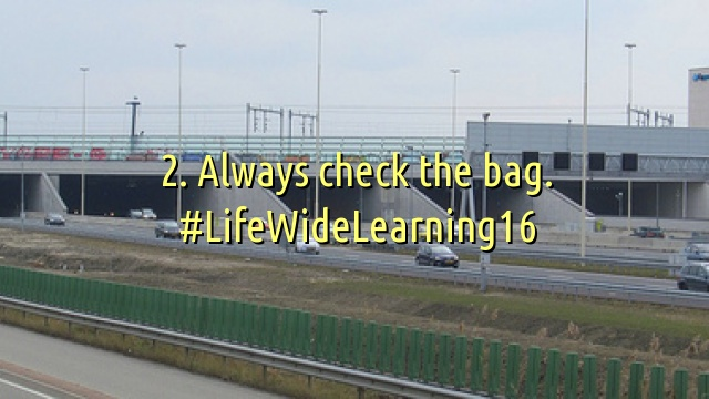 2. Always check the bag. #LifeWideLearning16