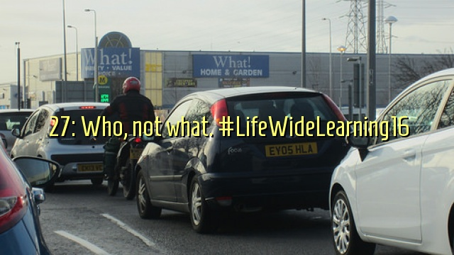27: Who, not what. #LifeWideLearning16