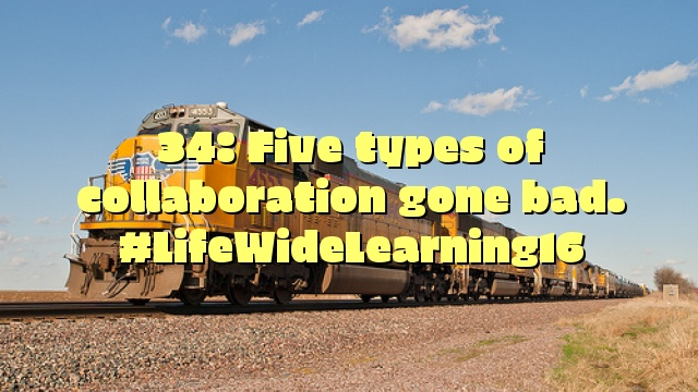 34: Five types of collaboration gone bad. #LifeWideLearning16