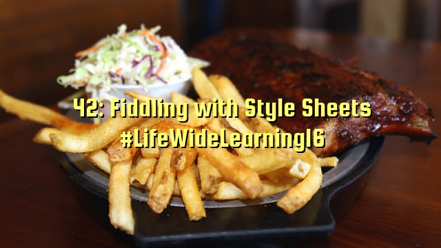 42: Fiddling with Style Sheets #LifeWideLearning16