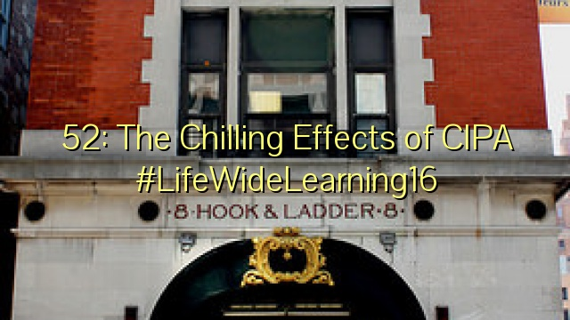 52: The Chilling Effects of CIPA #LifeWideLearning16