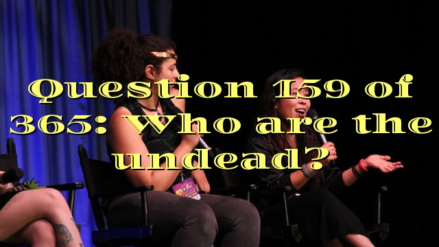 Question 159 of 365: Who are the undead?