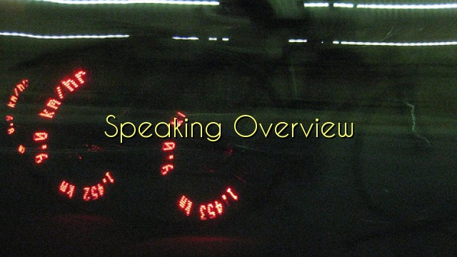 Speaking Overview