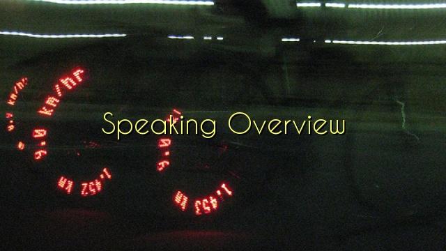 Speaking Overview