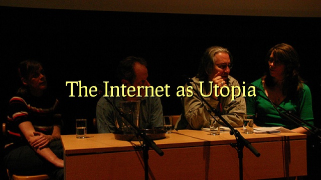 The Internet as Utopia