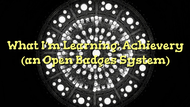 What I'm Learning: Achievery (an Open Badges System)