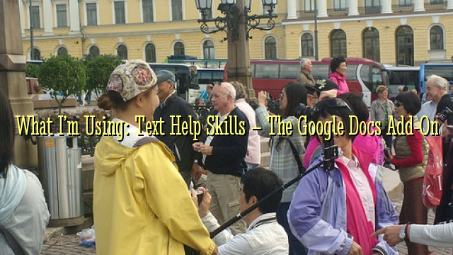 What I'm Using: Text Help Skills – The Google Docs Add-On