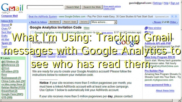 What I'm Using: Tracking Gmail messages with Google Analytics to see who has read them.