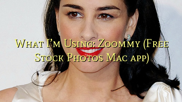 What I'm Using: Zoommy (Free Stock Photos Mac app)
