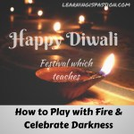 Happy Diwali – A festival which teaches how to play with fire, celebrating darkness