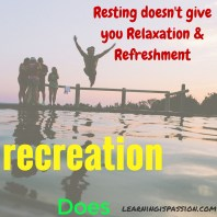 resting doesn't give you refreshment recreation does