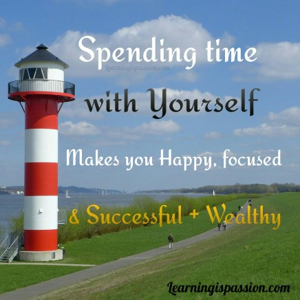 Spending time with yourself makes you happy, focused and successful