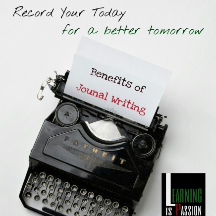 Benefits of Journal Writing – Recording your today for a better tomorrow